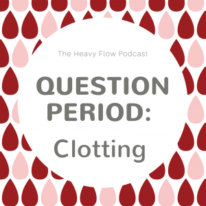 Heavy Flow Podcast Question Period: Clotting