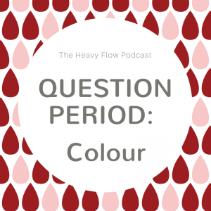 Heavy Flow Podcast Question Period: What colour should your period be?