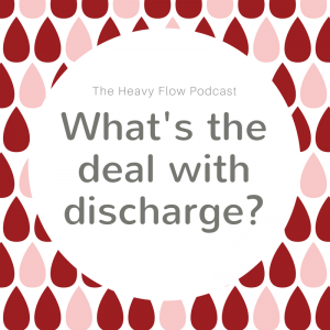 Heavy Flow Podcast Question Period: What's the deal with discharge?