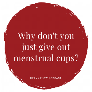 Heavy Flow Podcast Question Period Why Can't You Just Give Out Cups?